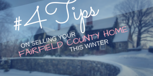 4 Tips for Selling Your Fairfield County Home in the Winter